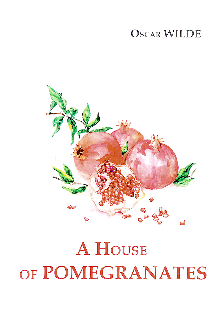 Zakazat.ru: A House of Pomegranates. Oscar Wilde