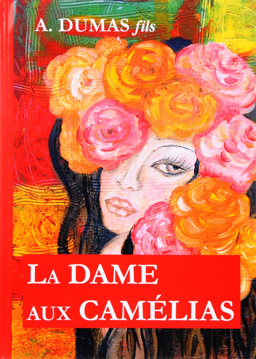 A. Dumas fils La Dame aux Camelias a dumas fils la dame aux camelias isbn 978 5 521 05328 5