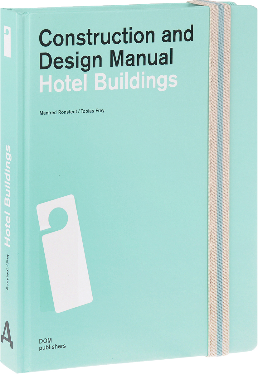 Manfred Ronstedt, Tobias Frey Hotel Buildings: Construction and Design Manual usg the gypsum construction handbook