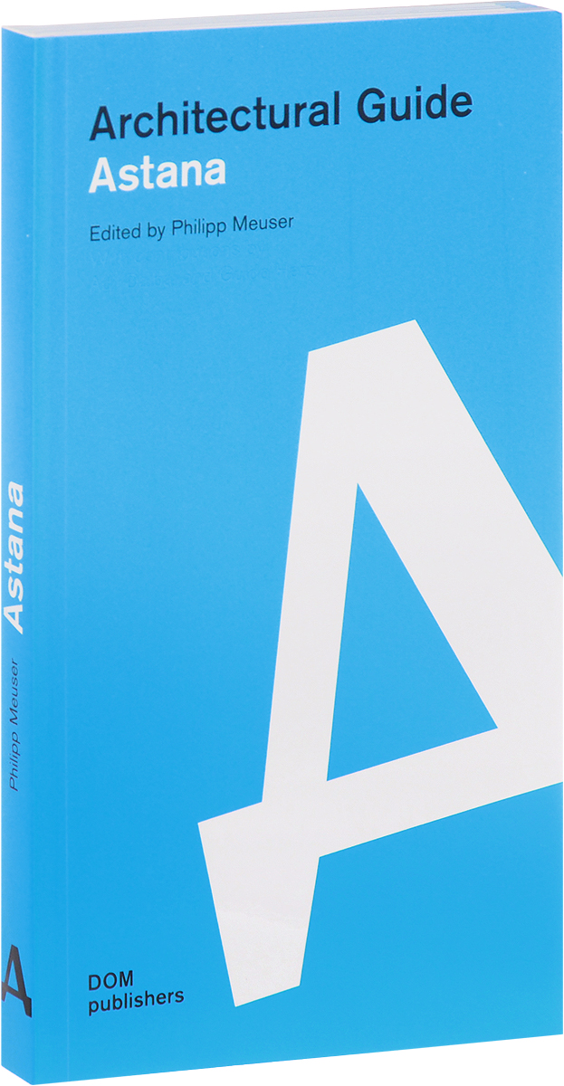 Astana: Architectural Guide astana architectural guide
