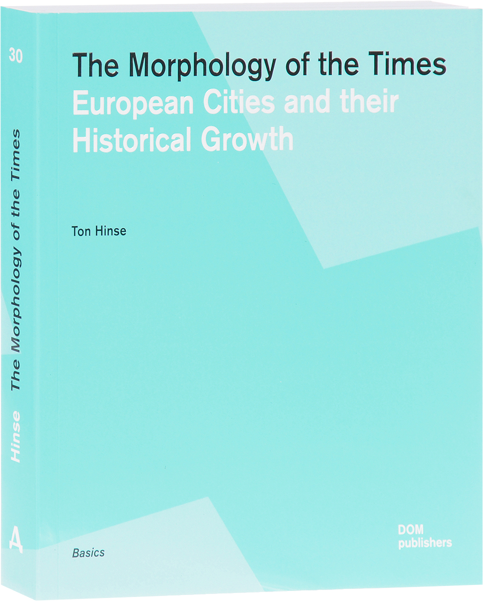 Ton Hinse The Morphology of the Times: European Cities and their Historical Growth duncan bruce the dream cafe lessons in the art of radical innovation