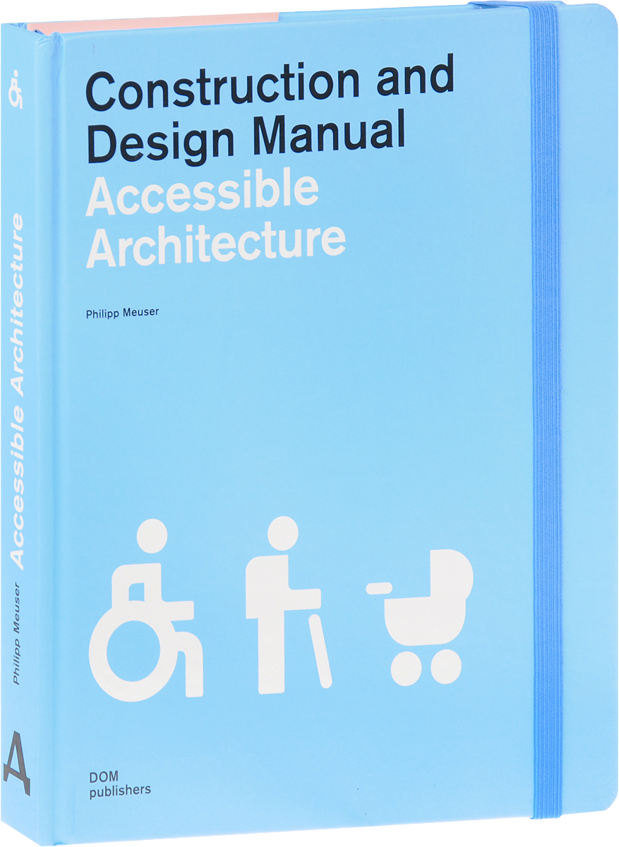 Philipp Meuser Accessible Architecture: Construction and Design Manual