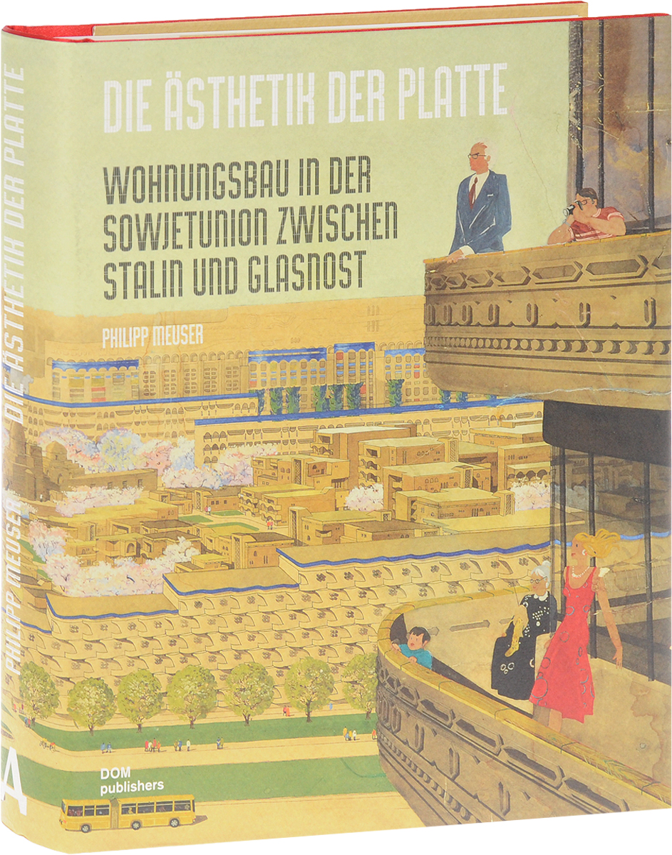 Philipp Meuser Die Asthetik der Platte: Wohnungsbau in der Sowjetunion zwischen Stalin und Glasnost mario und der zauberer