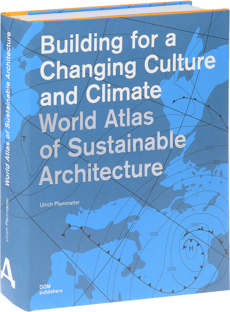 Ulrich Pfammatter Building for a Changing Culture and Climate. World Atlas of Sustainable Arrchitecture
