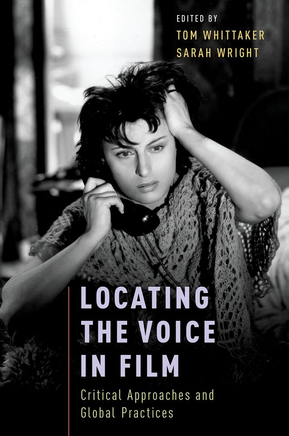 Locating the Voice in Film : Critical Approaches and Global Practices unlocking the invisible voice