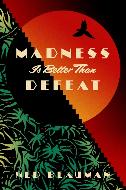 Madness Is Better Than Defeat a fairly honourable defeat