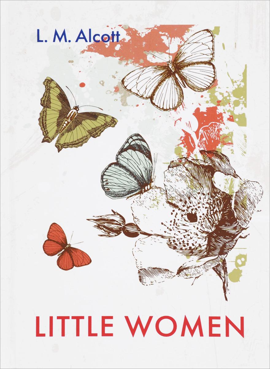 L. M. Alcott Little Women / Маленькие женщины