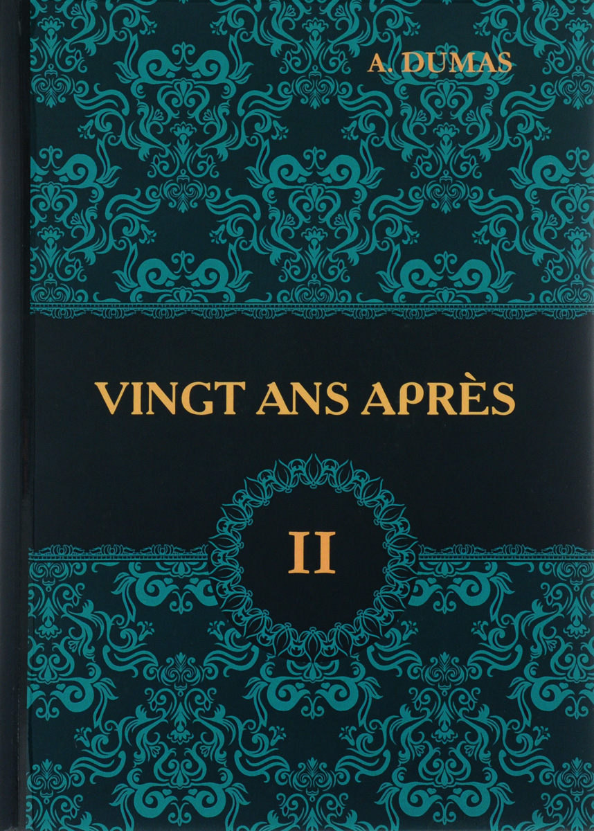 A. Dumas Vingt Ans Apres. Tome 2 / Двадцать лет спустя. В 2 томах. Том 2 двадцать лет спустя в 2 х книгах