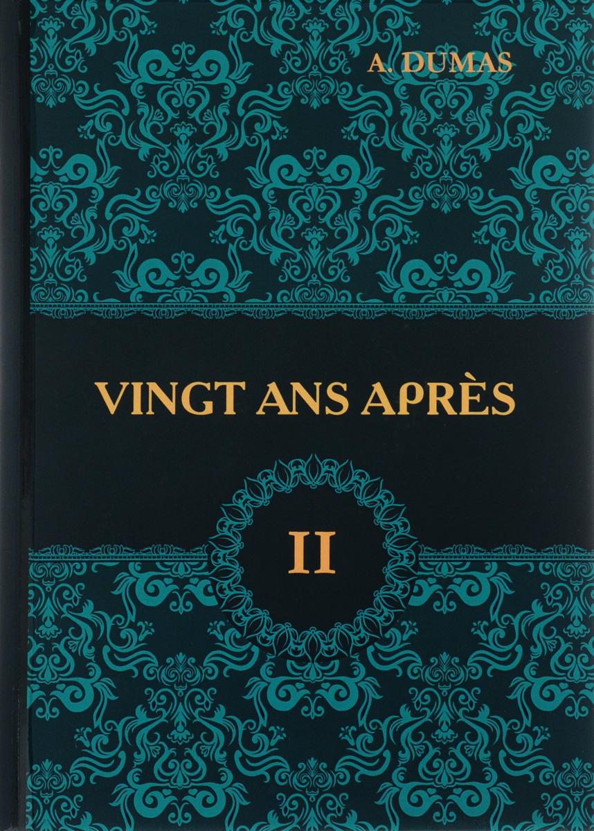 A. Dumas Vingt Ans Apres. Tome 2 / Двадцать лет спустя. В 2 томах. Том 2 dumas a vingt ans apres тome ii