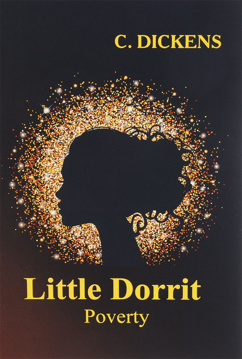 C. Dickens Little Dorrit: Book the First: Poverty dickens charles oliver twist
