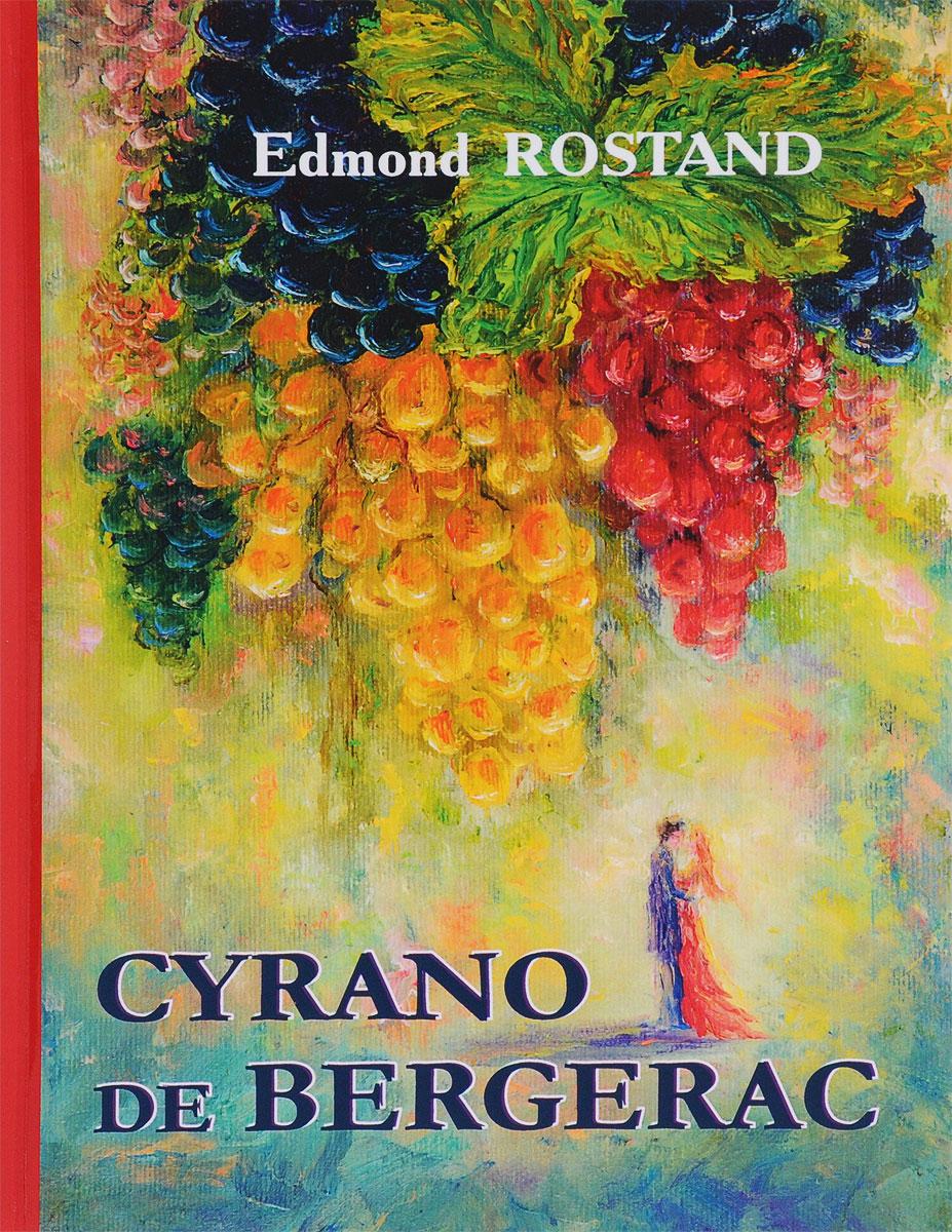 Edmond Rostand Cyrano de Bergerac ростан эдмон сирано де бержерак героическая комедия в пяти действиях в стихах