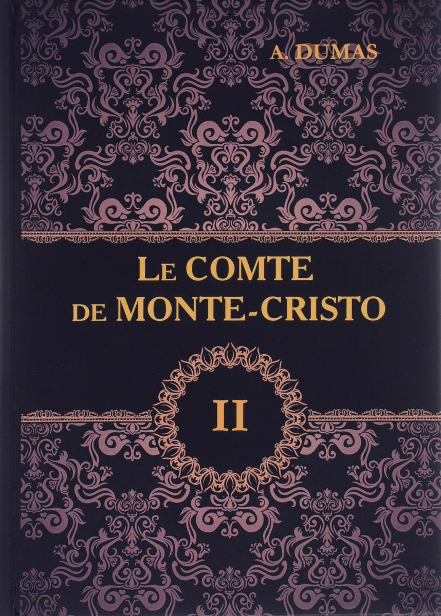 A. Dumas Le comte de Monte-Cristo: Tome 2 дюма александр отец граф монте кристо том 2