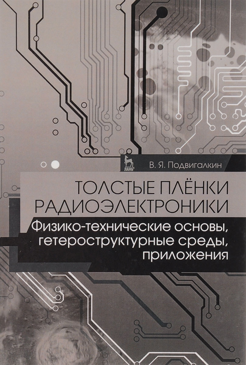 Подвигалкин В.Я. Толстые плёнки радиоэлектроники. Физико-технические основы, гетероструктурные среды, приложения