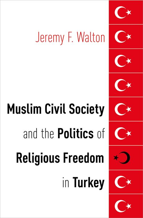 Muslim Civil Society and the Politics of Religious Freedom in Turkey the demands of liberty – civil society in france since the revolution