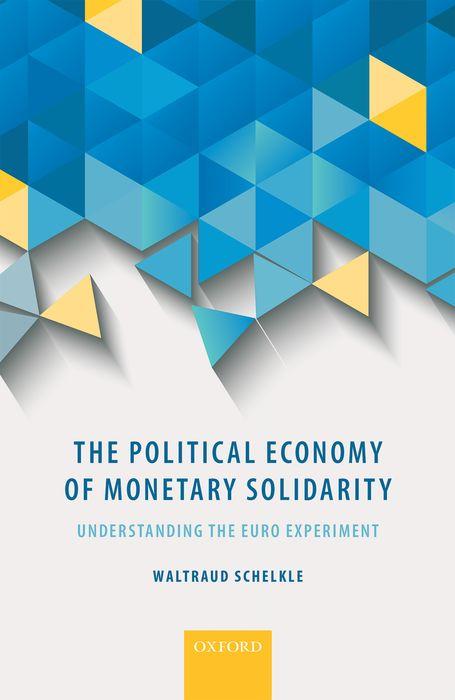 The Political Economy of Monetary Solidarity the political economy of single market europe