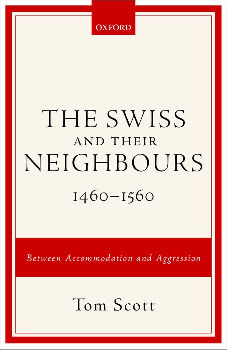 The Swiss and their Neighbours, 1460-1560 sense and sensibility