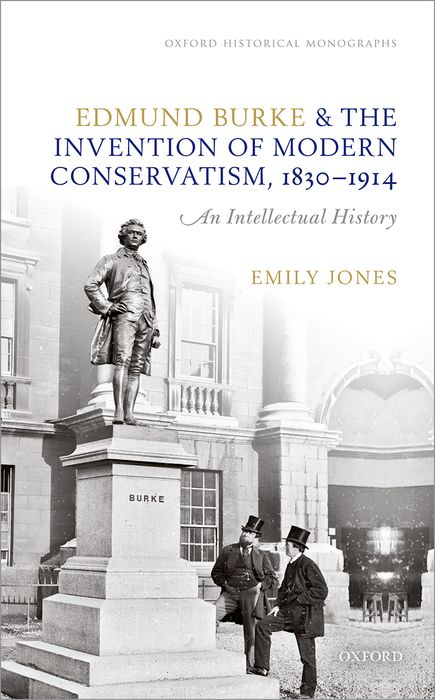 Edmund Burke and the Invention of Modern Conservatism, 1830-1914 peter burke the fortunes of the courtier