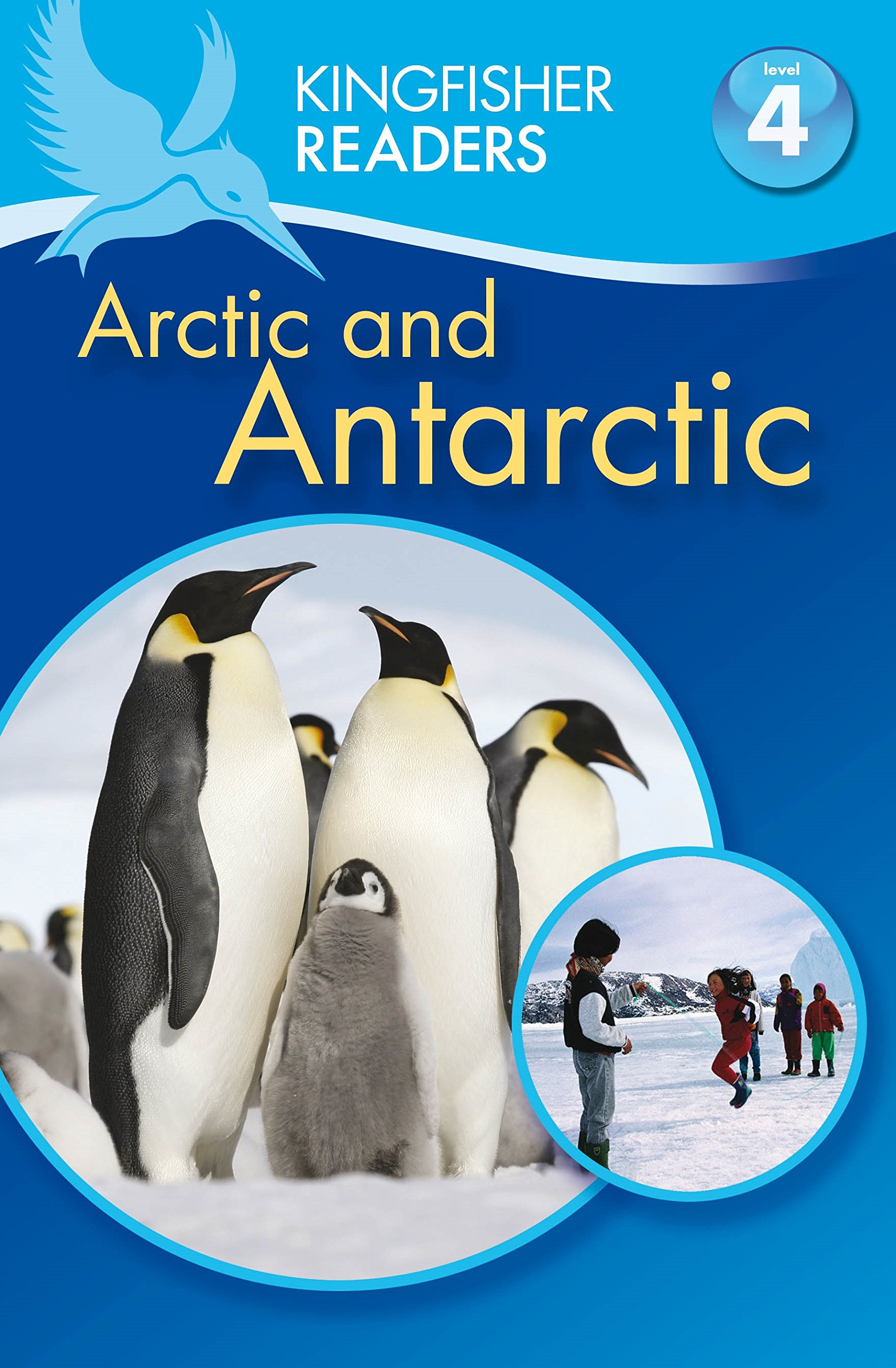 Kingfisher Readers: Arctic and Antarctic (Level 4: Reading Alone) reading literacy for adolescents