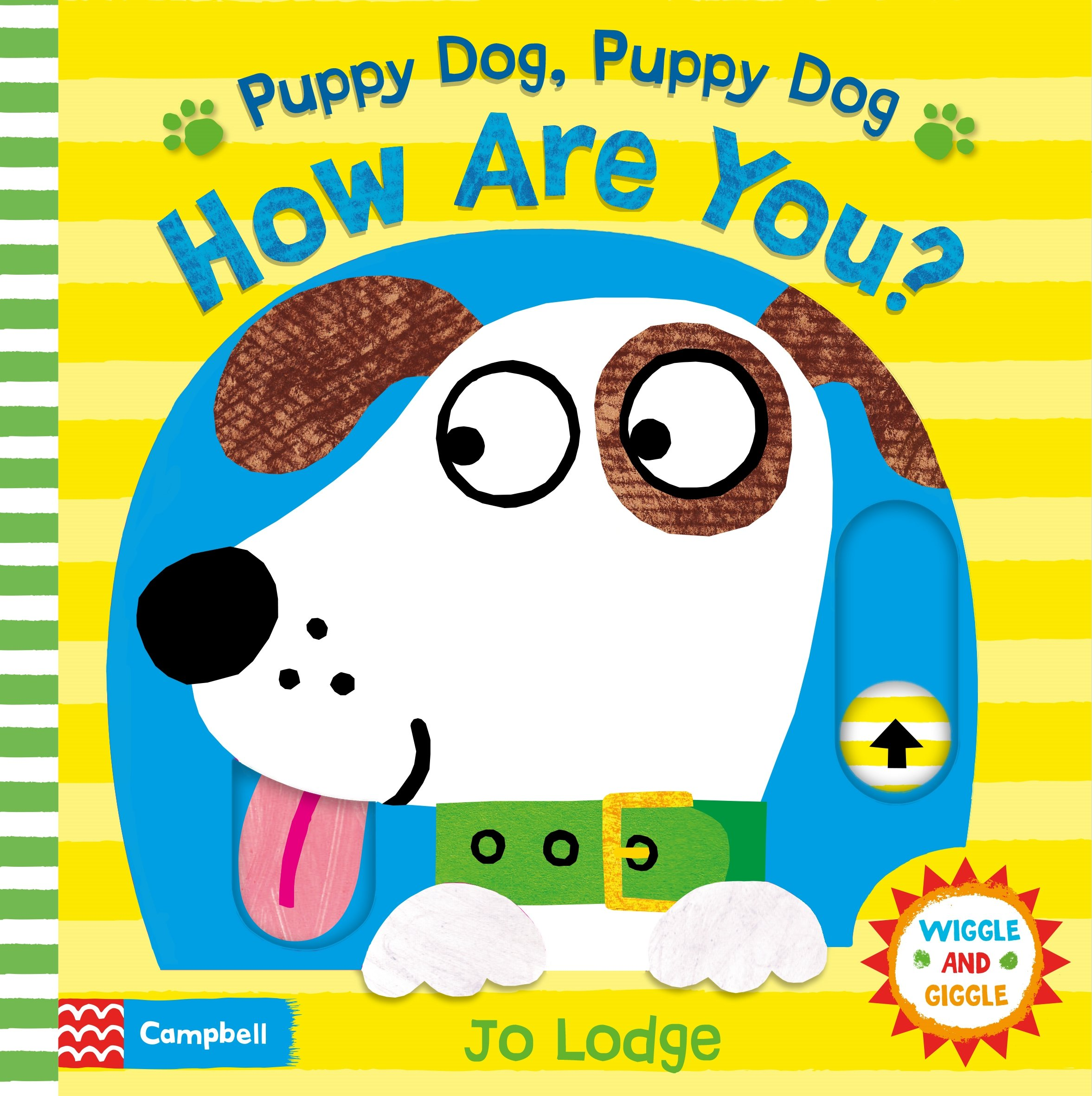 Wiggle and Giggle: Puppy Dog, Puppy Dog, How Are You? a dog s life