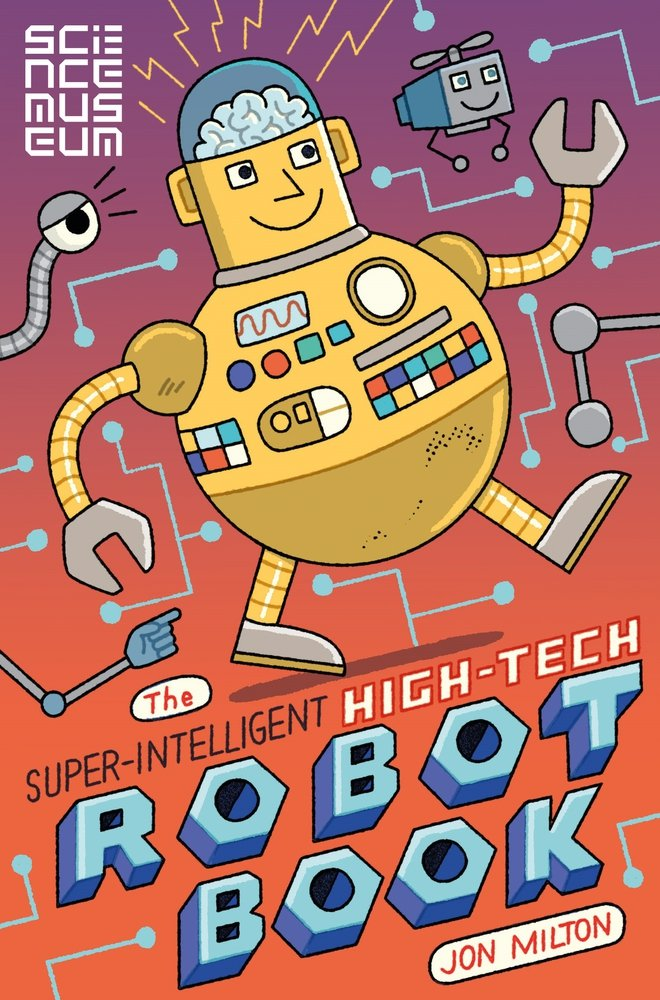 The Super-Intelligent, High-tech Robot Book robots and the whole technology story