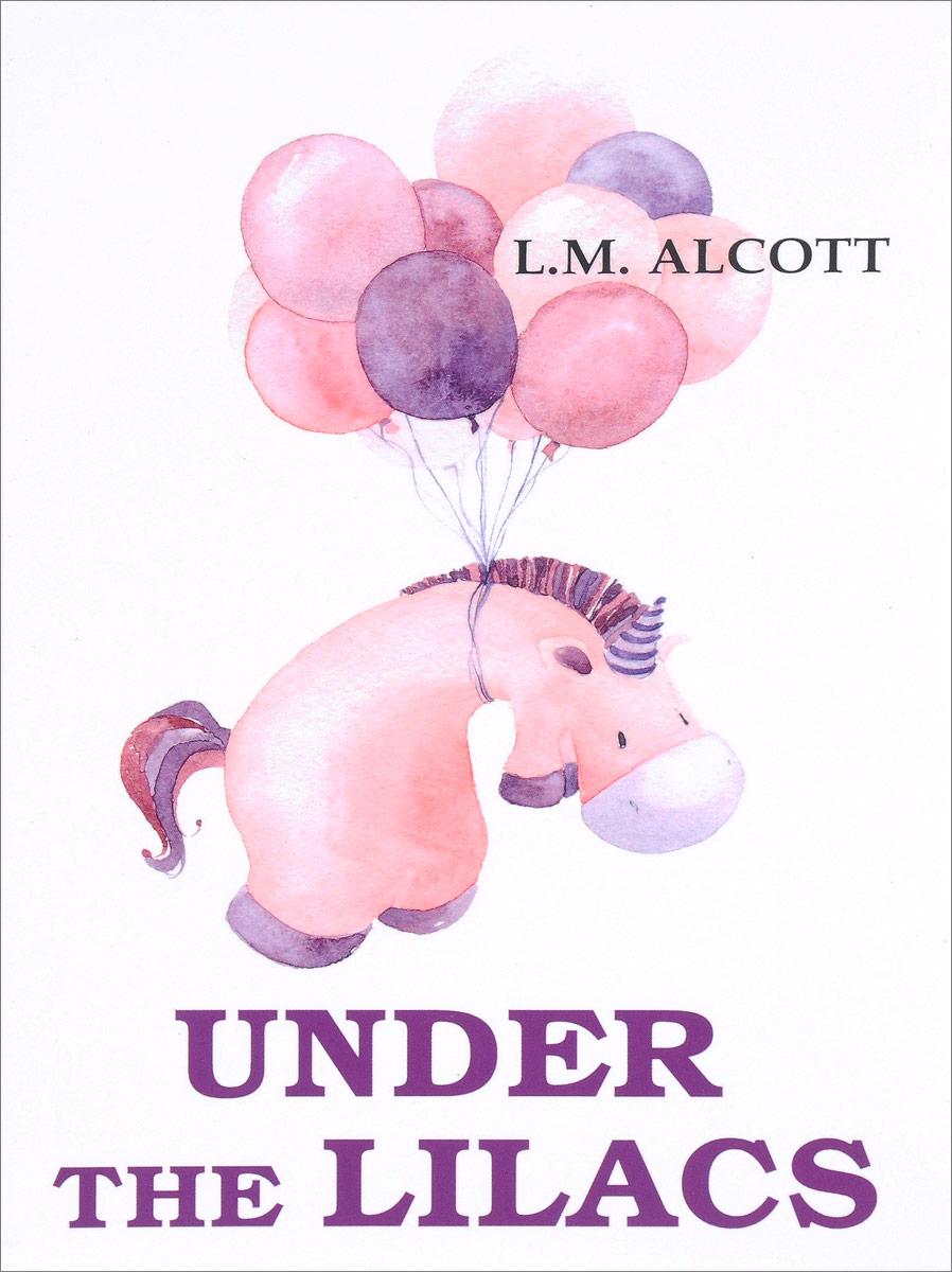 L. M. Alcott Under the Lilacs alcott l m under the lilacs a novel