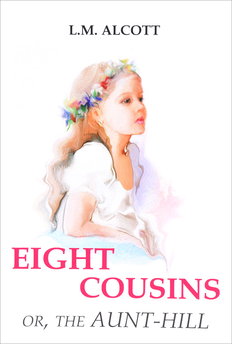 L. M. Alcott Eight Cousins or, The Aunt-Hill our distant cousins