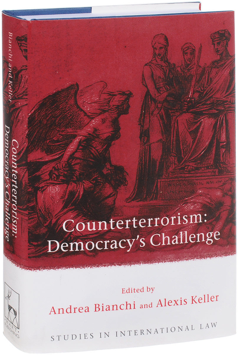 Counterterrorism: Democracy's Challenge islamic state practices international law and the threat from terrorism