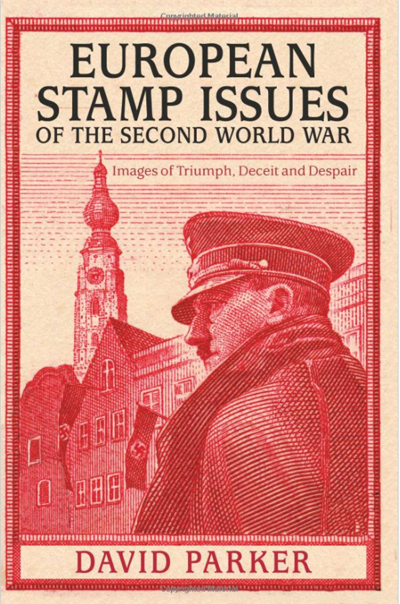 European Stamp Issues of the Second World War: Images of Triumph, Deceit and Despair european stamp issues of the second world war images of triumph deceit and despair