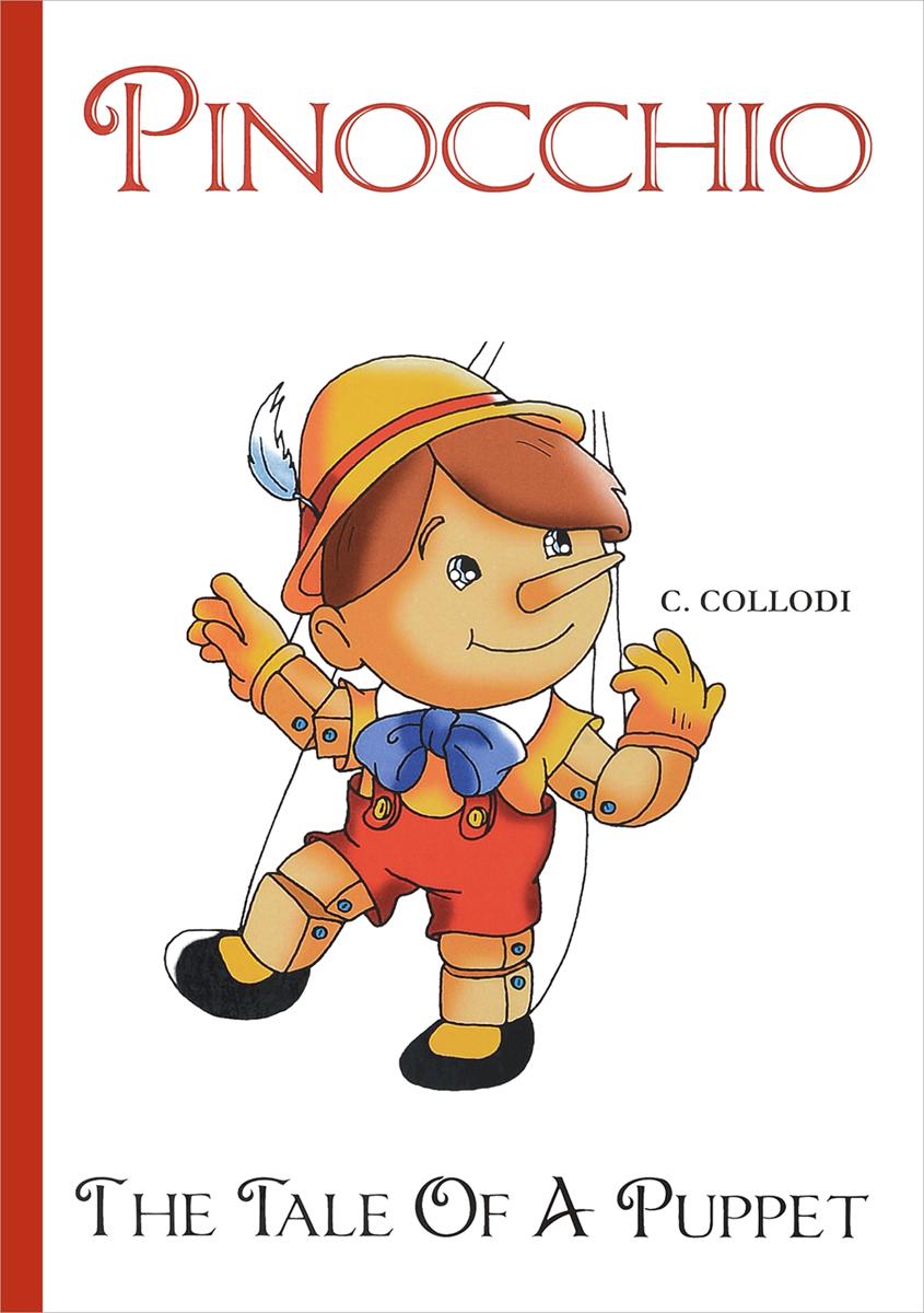 Carlo Collodi Pinocchio, The Tale Of A Puppet коллоди к приключения пиноккио the adventures of pinocchio