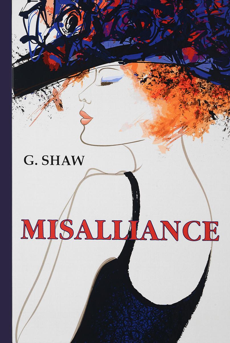 G. Shaw Misalliance / Неравный брак анна берсенева неравный брак