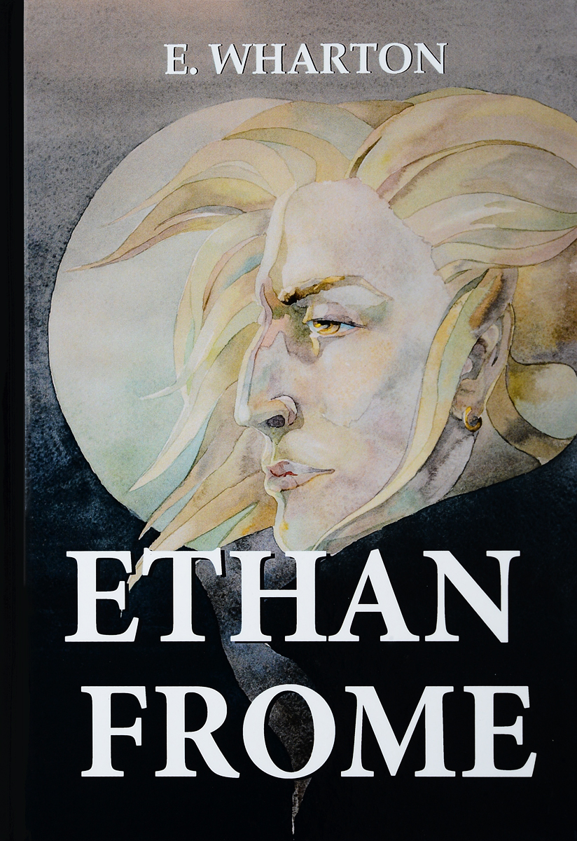 E. Wharton Ethan Frome / Итан Фром ethan frome and other short fiction