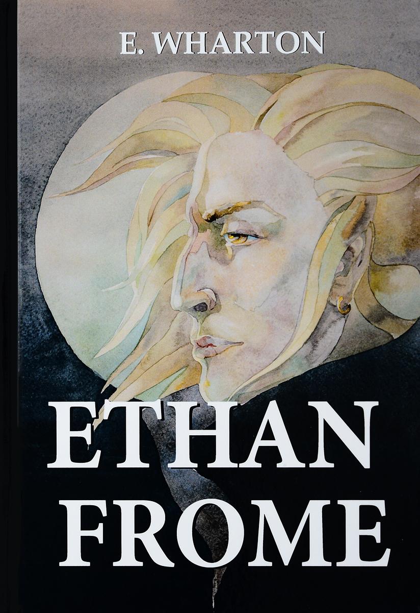 E. Wharton Ethan Frome / Итан Фром wharton e ethan frome