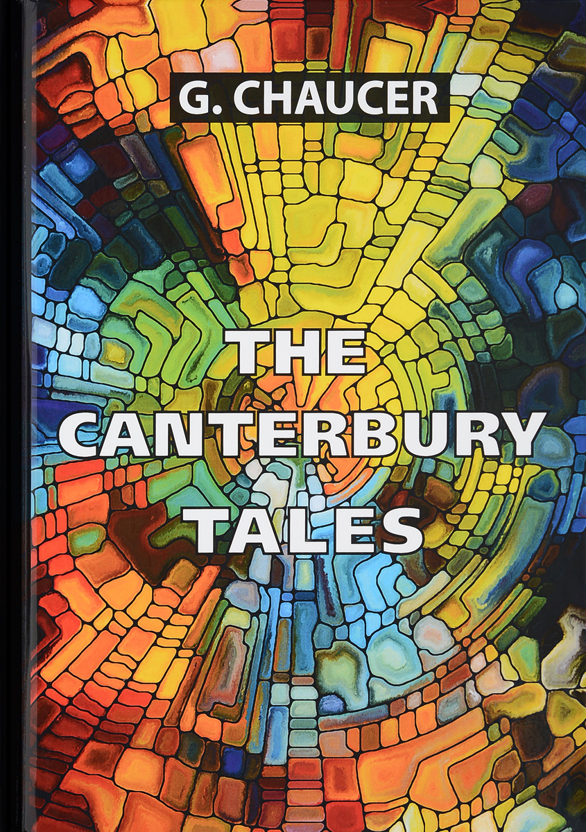 G. Chaucer The Canterbury Tales / Кентерберийские рассказы chaucer g the canterbury tales