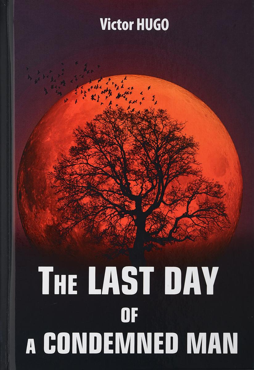 Victor Hugo The Last Day of a Condemned Man / Последний день приговоренного к смерти the last guardian последний хранитель [ps4]