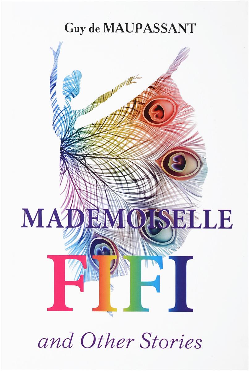 Guy de Maupassant Mademoiselle Fifi and Other Stories guy de maupassant contes et nouvelles choisis