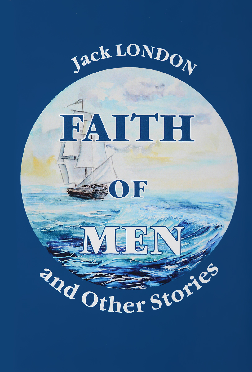 Jack London Faith of Men, and Other Stories