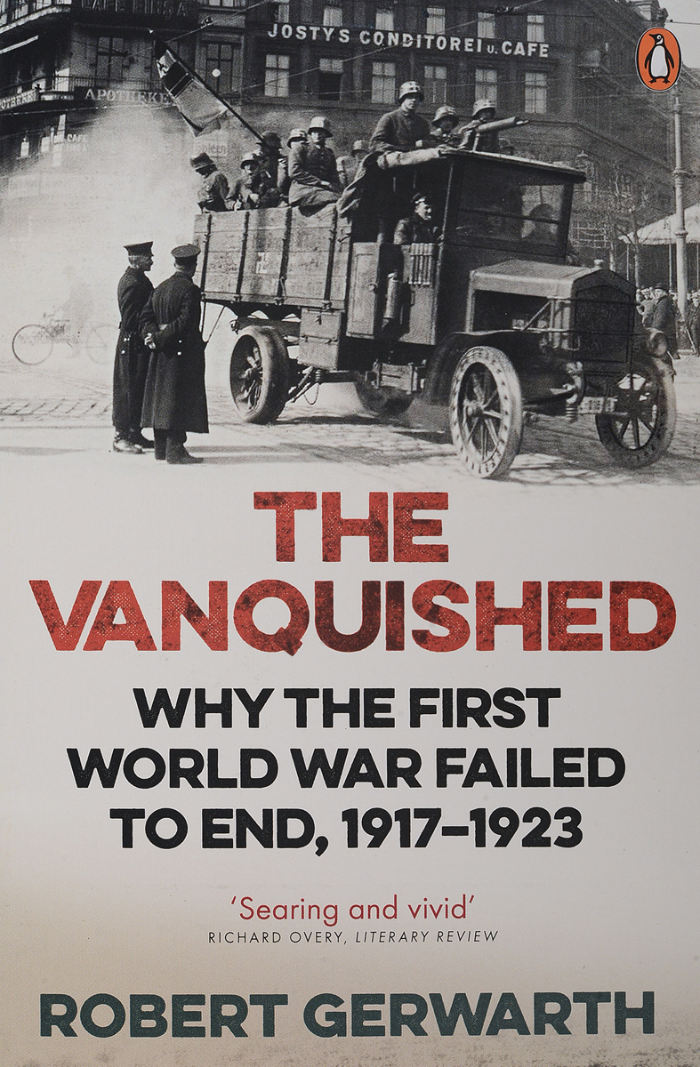 The Vanquished: Why the First World War Failed to End, 1917-192 rollercoasters the war of the worlds