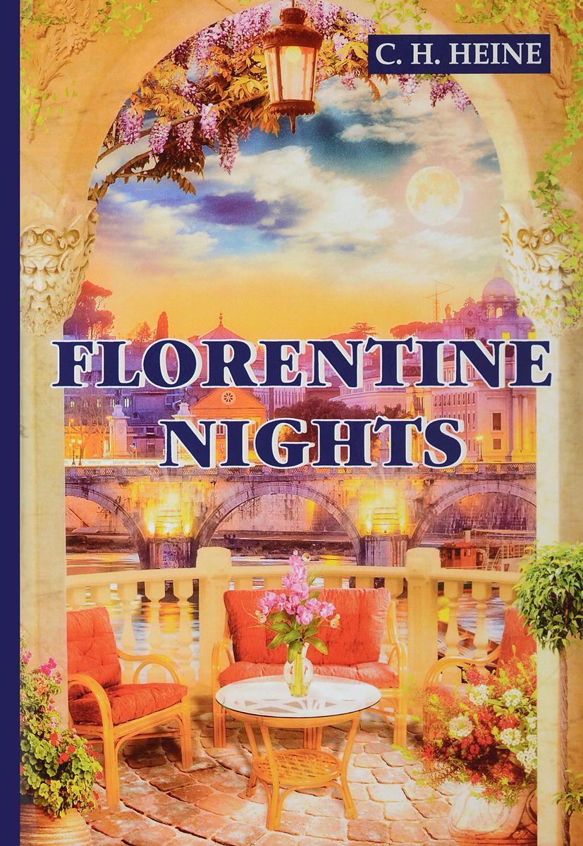 C. H. Heine Florentine Nights heine c florentine nights