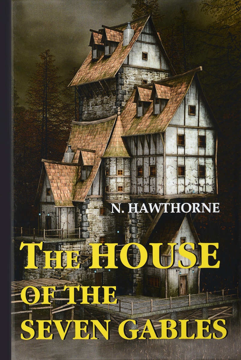 N. Hawthorne The House of the Seven Gables / Дом о семи фронтонах. Роман книги эксмо родовое проклятие