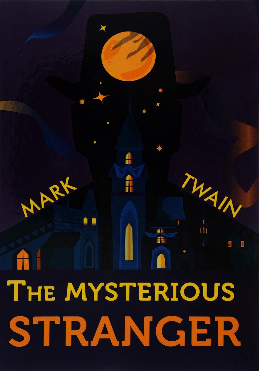 Mark Twain The Mysterious Stranger марк твен лучшие романы марка твена the best of mark twain
