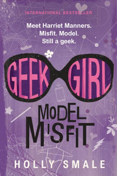 Geek Girl: Model Misfit holly smale model misfit