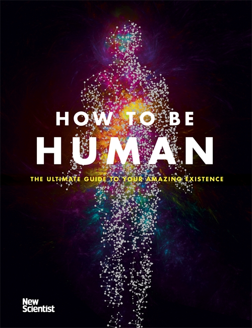 How to be Human new scientist the origin of almost everything