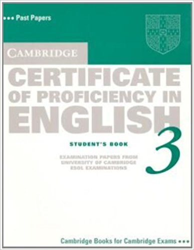 Cambridge Certificate of Proficiency in English 3: Student's Book: Examination Papers from University of Cambridge ESOL Examinations cambridge preliminary english test 6 self study pack student s book with answers and audio cds 2