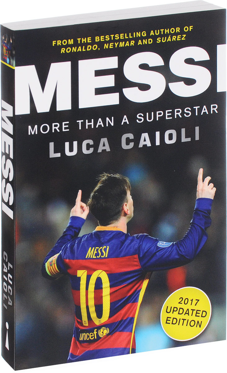 Messi: More Than a Superstar. Luca Caioli