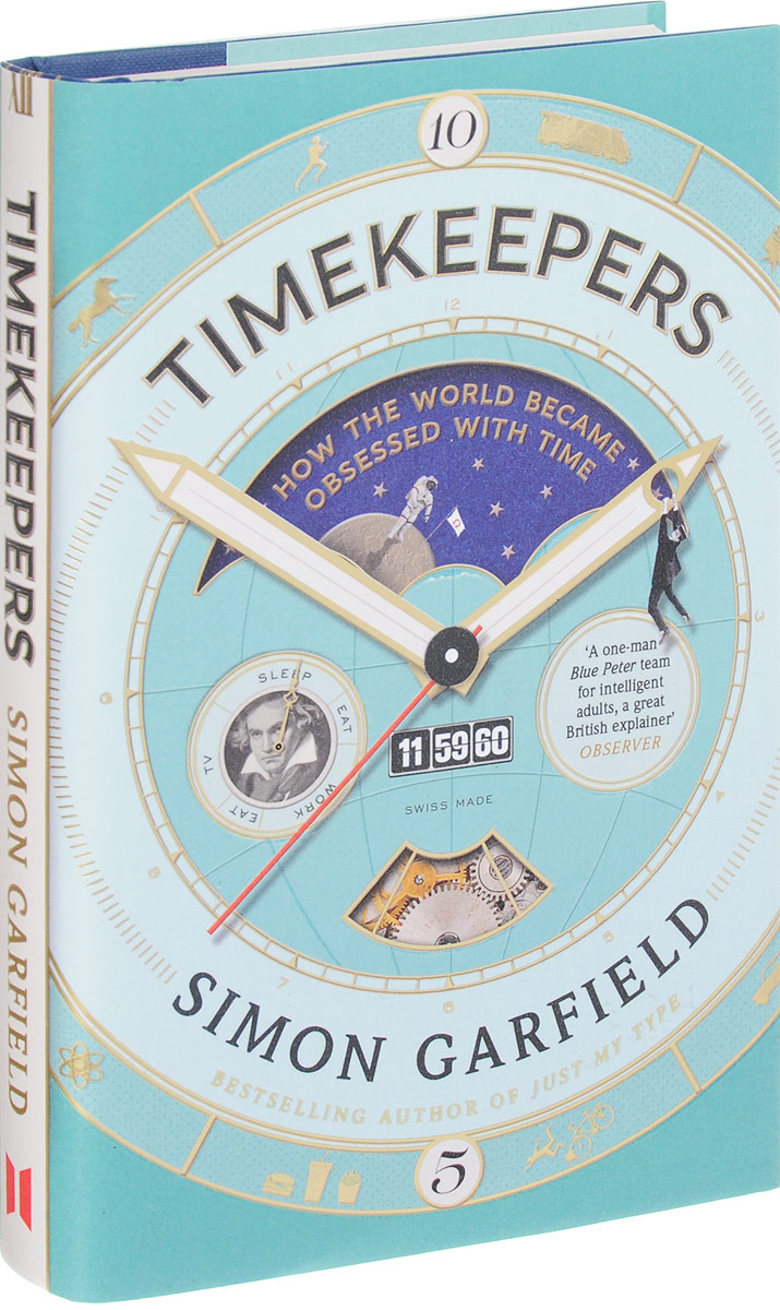 Simon Garfield Timekeepers: How the World Became Obsessed With Time simon garfunkel simon garfunkel the concert in central park 2 lp