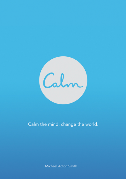 Calm change your mind change your life