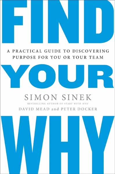 Find Your Why: A Practical Guide for Discovering Purpose for You and Your Team find your why