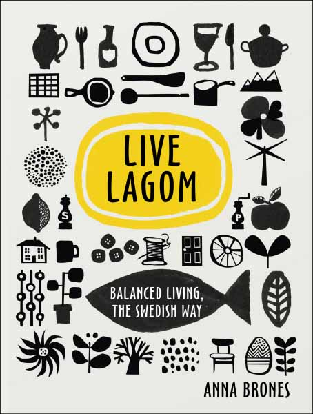 Live Lagom: Balanced Living, The Swedish Way we and our day to day life
