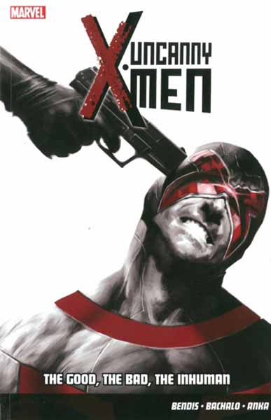 Uncanny X-Men Vol.3: The Good, The Bad, The Inhuman uncanny inhumans volume 1
