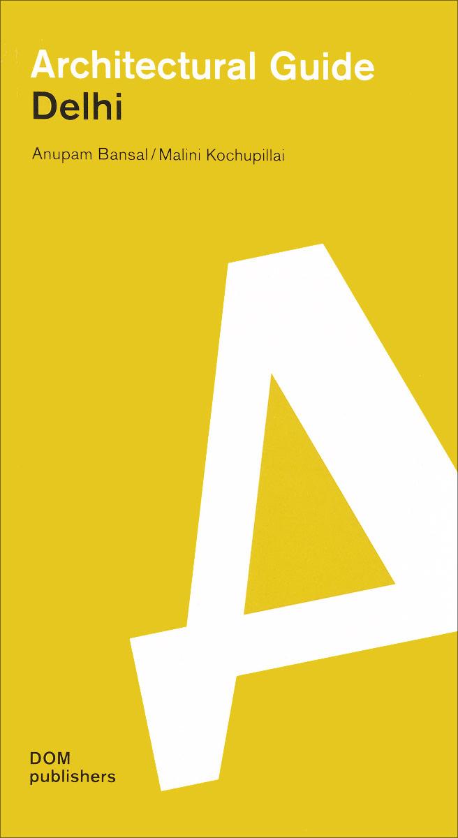 Anupam Bansal, Malini Kochupillai Architectural Guide Delhi astana architectural guide